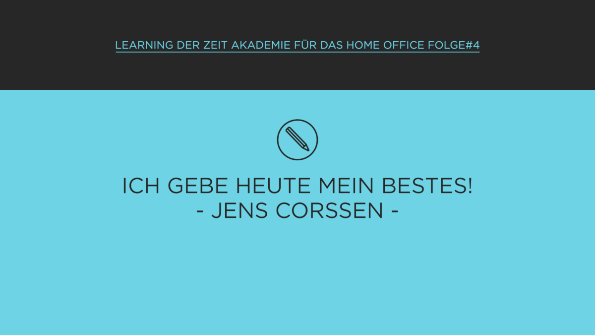 Learning im Home Office, das Beste geben