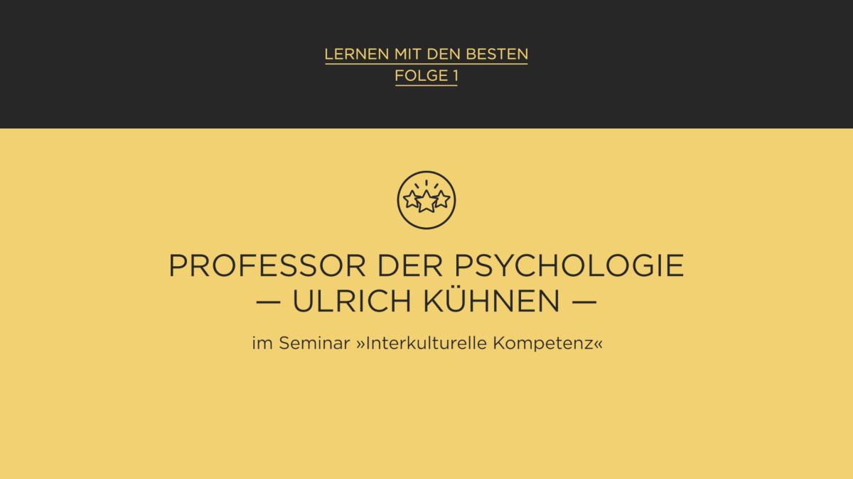 Lernen mit den Besten: Prof. Dr. Ulrich Kühnen