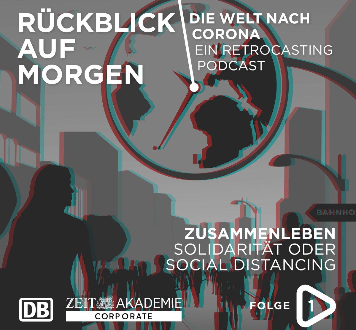 Podcast-Cover von der Deutschen Bahn und der ZEIT Akademie, Rückblick auf morgen – Die Welt nach Corona