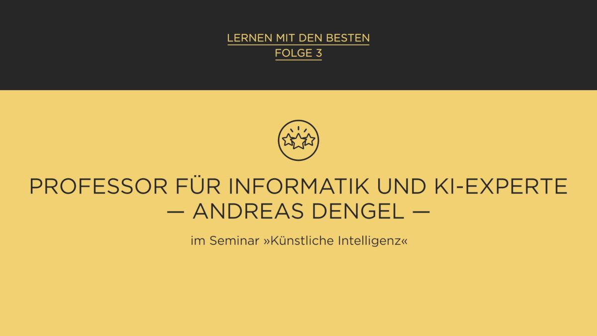 Lernen mit den Besten: Prof. Dr. Prof. h.c. Andreas Dengel
