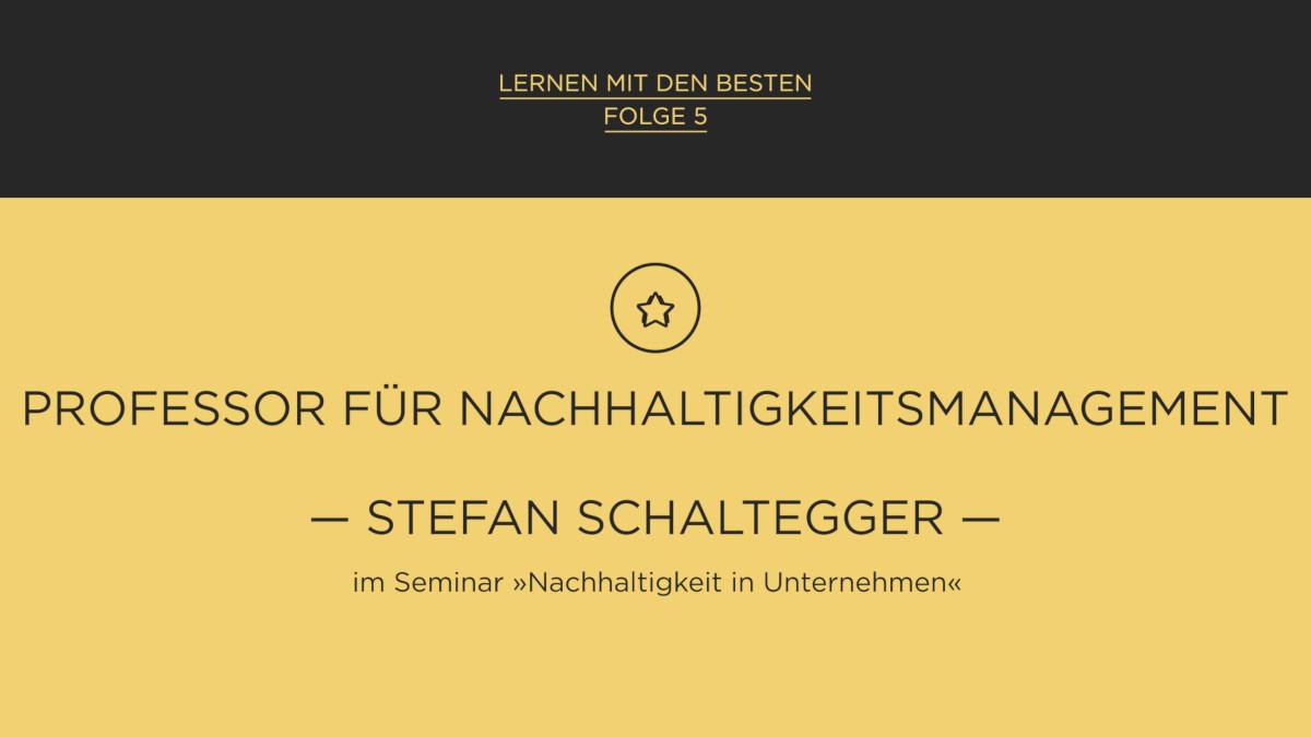 Lernen mit den Besten: Prof. Dr. Dr. h.c. Stefan Schaltegger